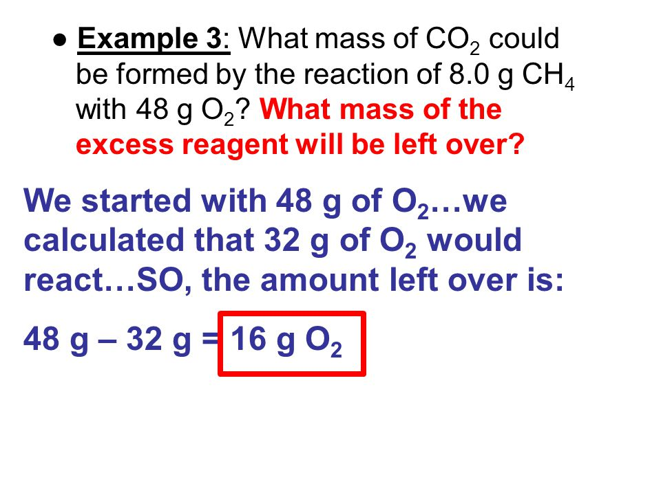 ● Example 3: What mass of CO2 could be formed by the reaction of 8