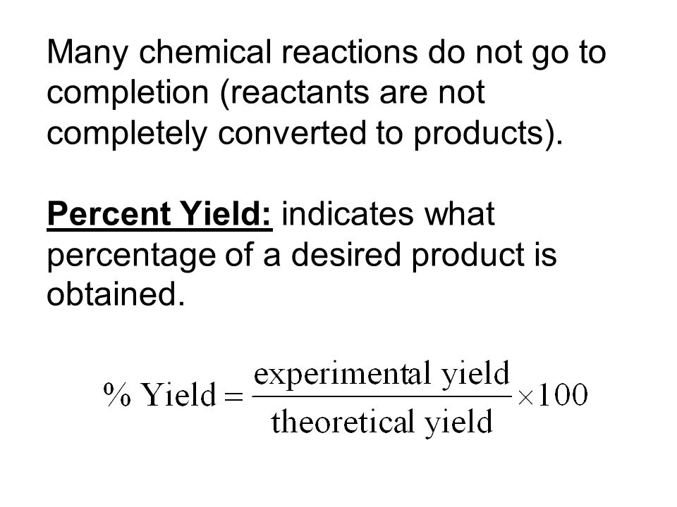 Many chemical reactions do not go to completion (reactants are not completely converted to products).