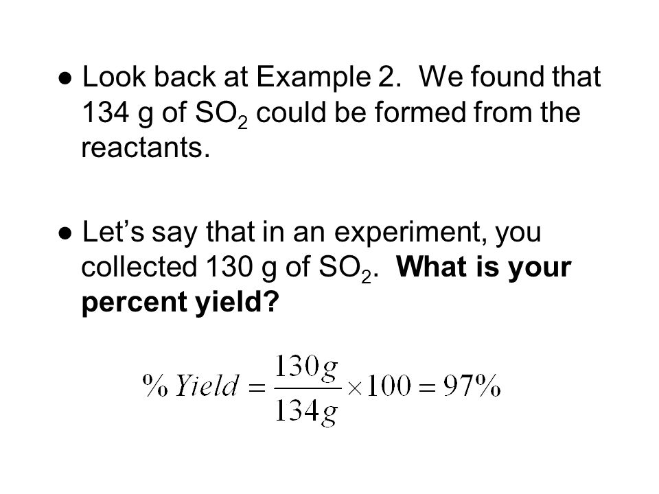 ● Look back at Example 2. We found that 134 g of SO2 could be formed from the reactants.