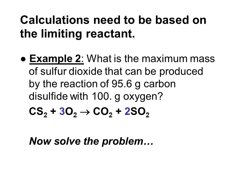 Calculations need to be based on the limiting reactant.