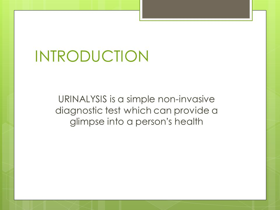 INTRODUCTION URINALYSIS is a simple non-invasive diagnostic test which can provide a glimpse into a person's health.