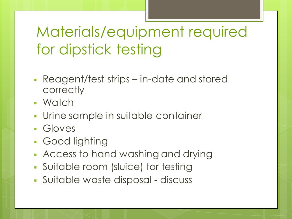 Materials/equipment required for dipstick testing
