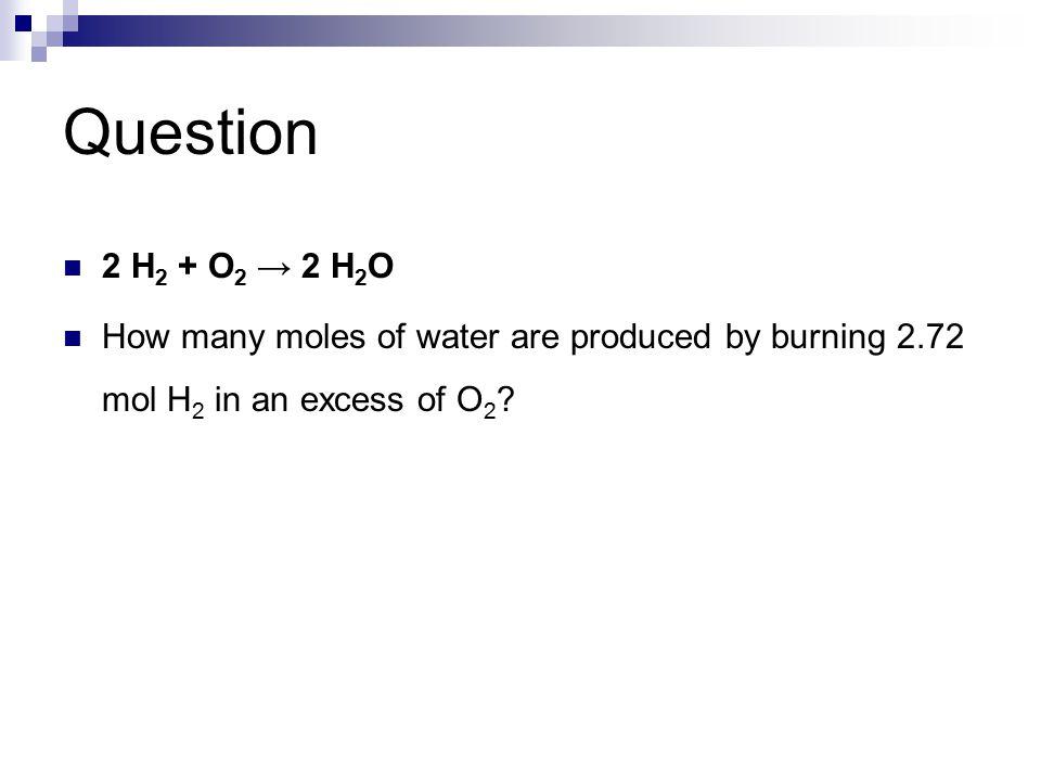 Question 2 H2 + O2 → 2 H2O.