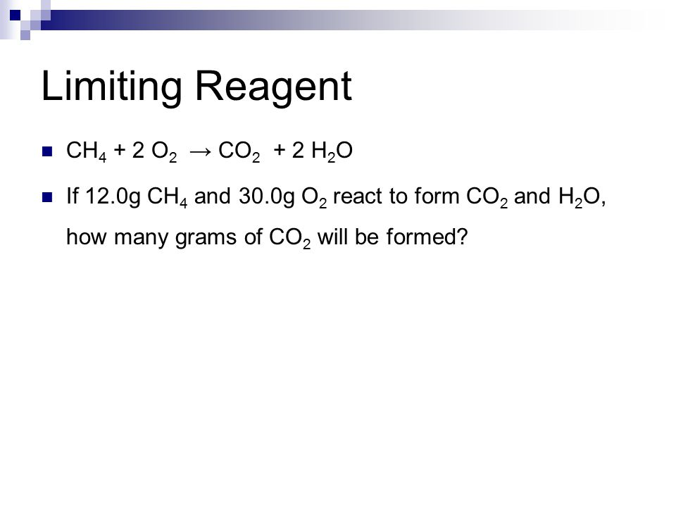 Limiting Reagent CH4 + 2 O2 → CO2 + 2 H2O