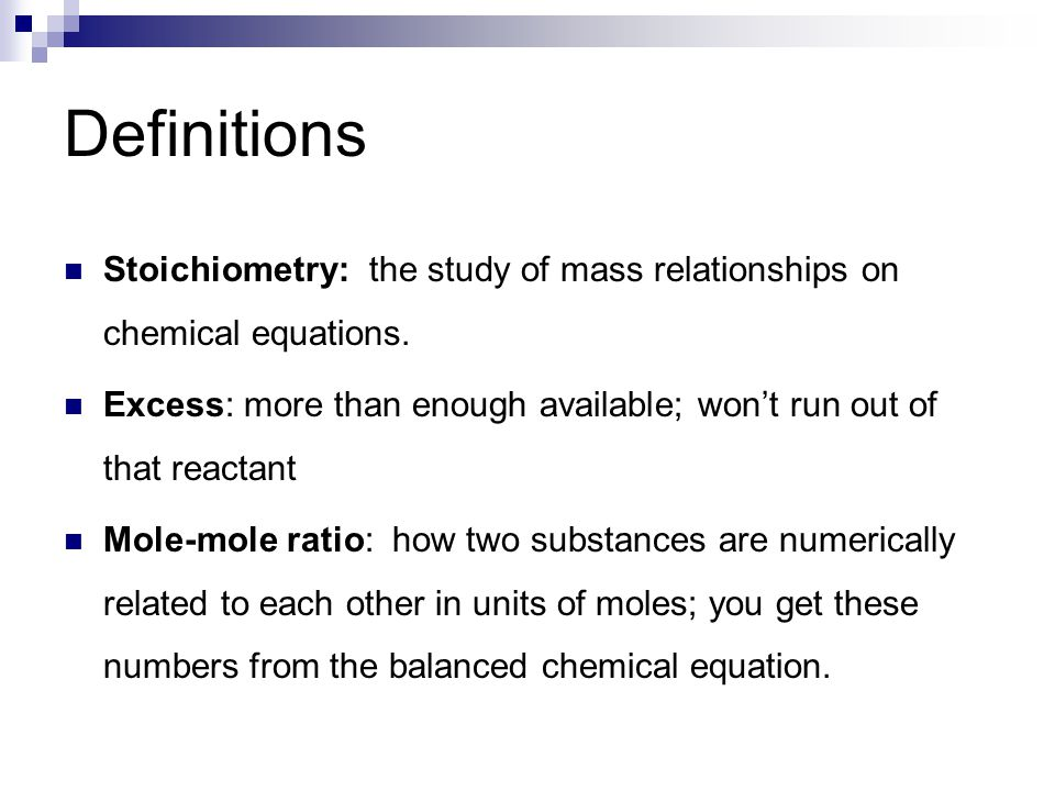 Definitions Stoichiometry: the study of mass relationships on chemical equations.