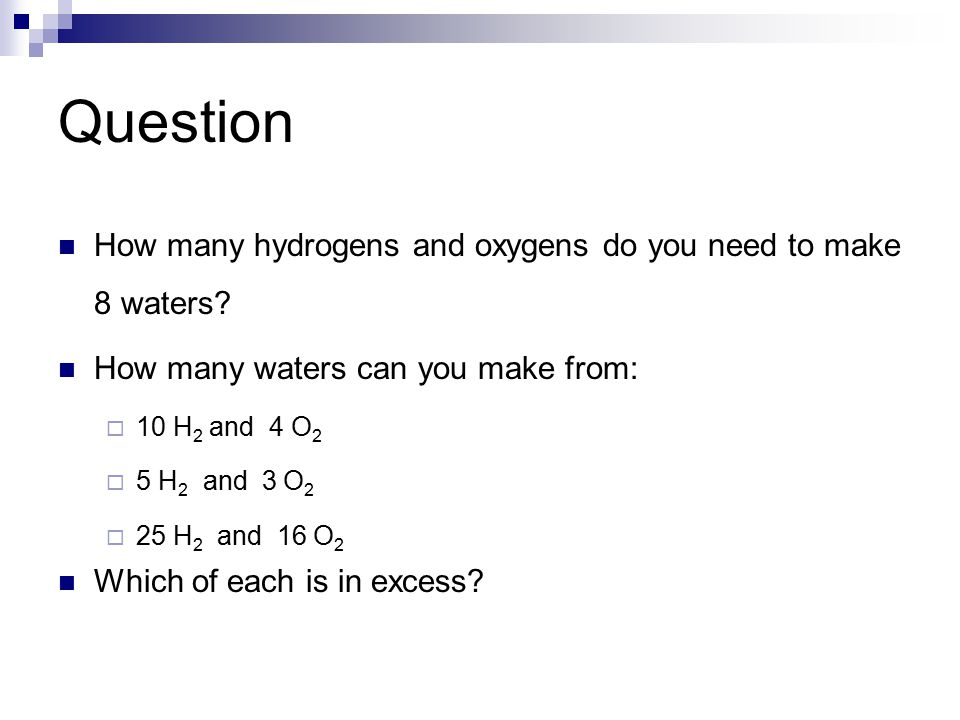 Question How many hydrogens and oxygens do you need to make 8 waters