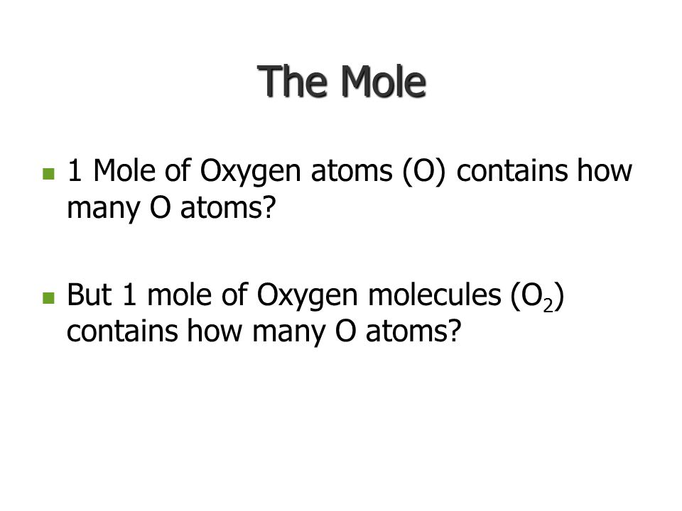 The Mole 1 Mole of Oxygen atoms (O) contains how many O atoms