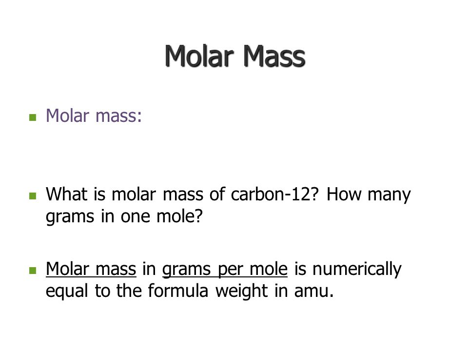 Molar Mass Molar mass: What is molar mass of carbon-12 How many grams in one mole
