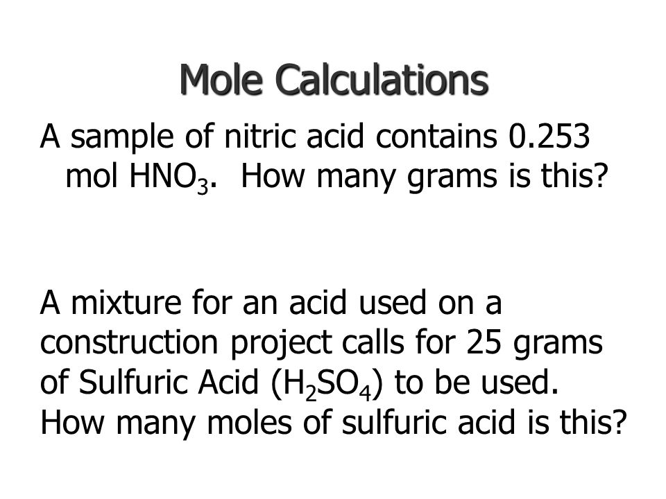 Mole Calculations A sample of nitric acid contains 0.253 mol HNO3. How many grams is this