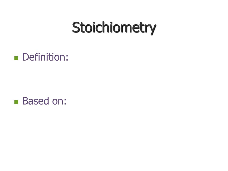 Stoichiometry Definition: Based on: