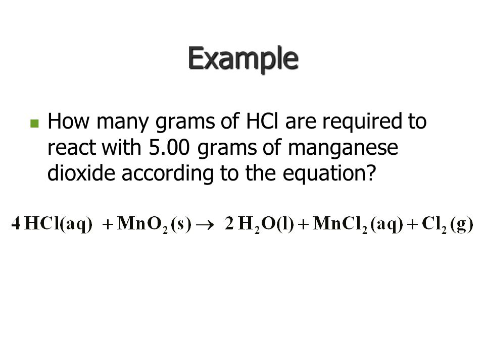 Example How many grams of HCl are required to react with 5.00 grams of manganese dioxide according to the equation