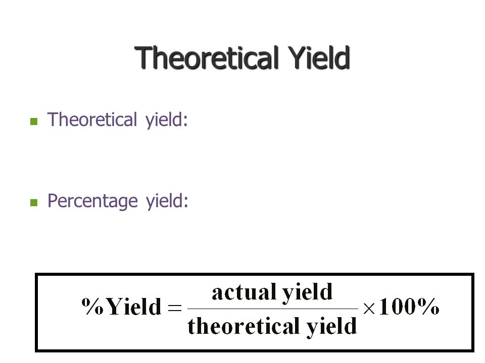 Theoretical Yield Theoretical yield: Percentage yield: