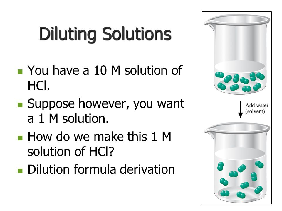 Diluting Solutions You have a 10 M solution of HCl.