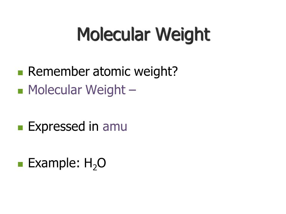 Molecular Weight Remember atomic weight Molecular Weight –