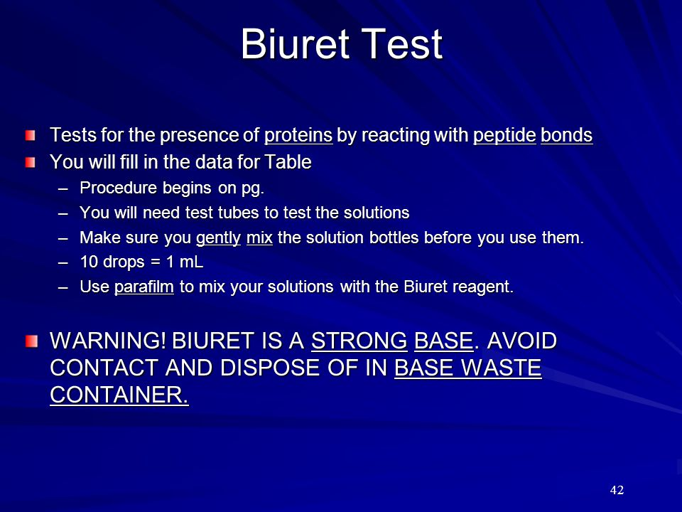 Biuret Test Tests for the presence of proteins by reacting with peptide bonds. You will fill in the data for Table.