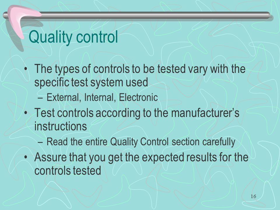 Quality control The types of controls to be tested vary with the specific test system used. External, Internal, Electronic.