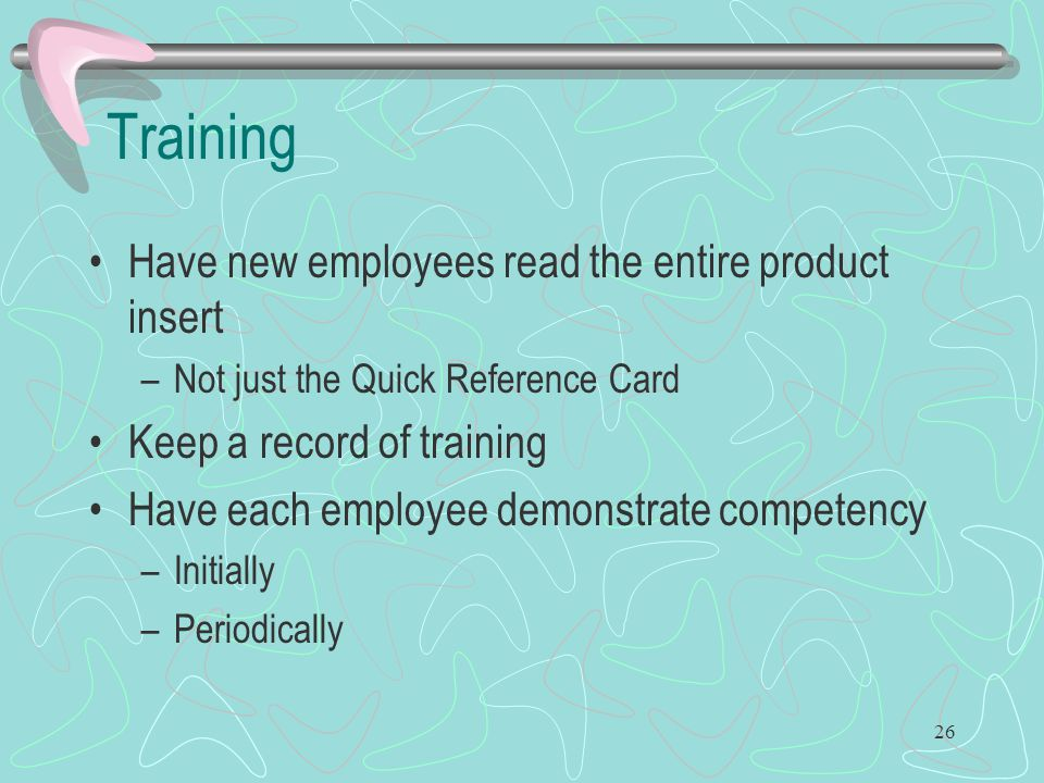 Training Have new employees read the entire product insert