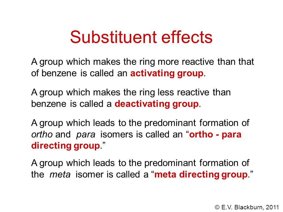 Substituent effects A group which makes the ring more reactive than that of benzene is called an activating group.