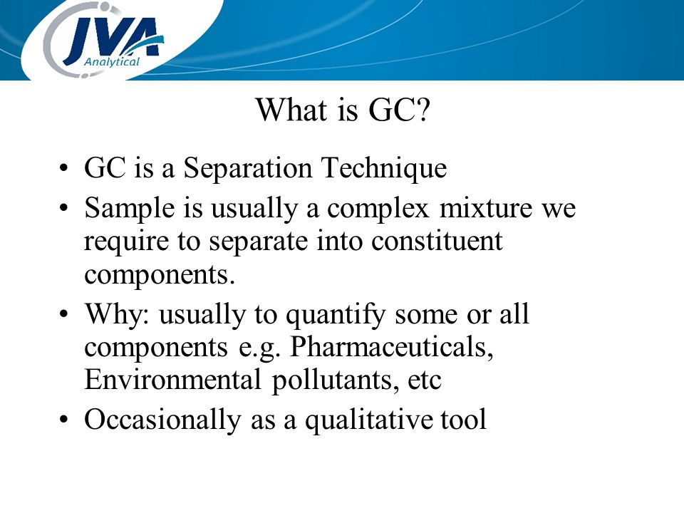 What is GC GC is a Separation Technique