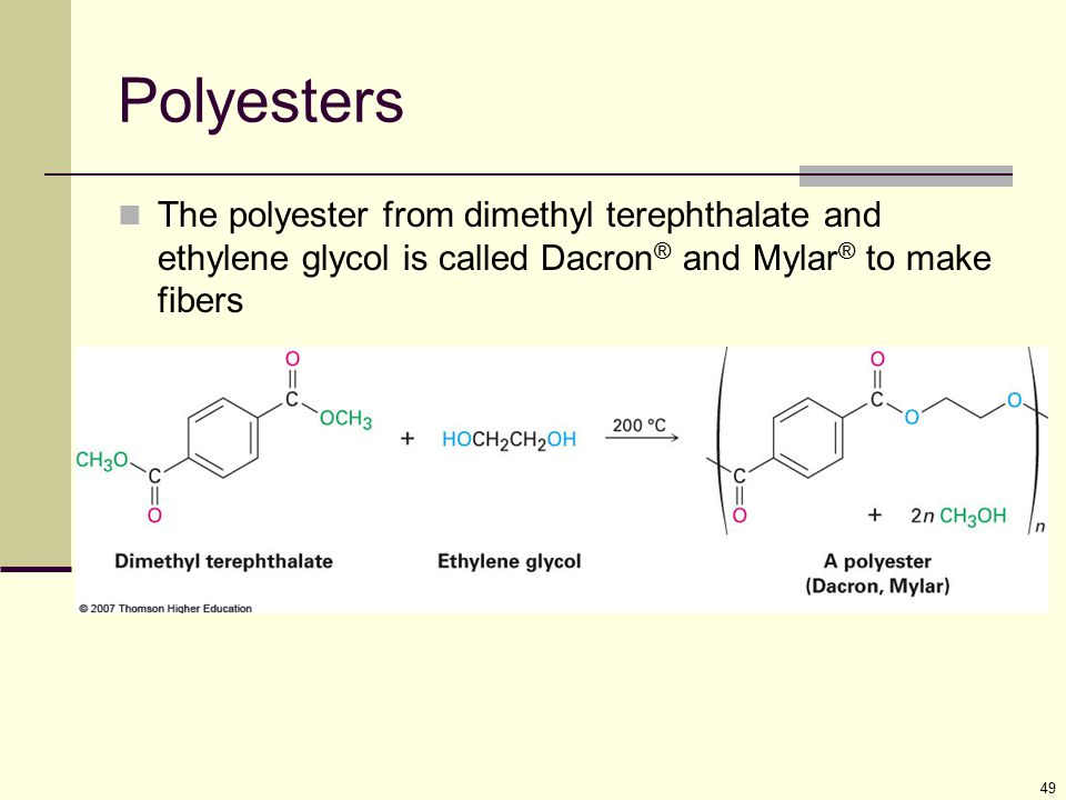 Polyesters The polyester from dimethyl terephthalate and ethylene glycol is called Dacron® and Mylar® to make fibers.