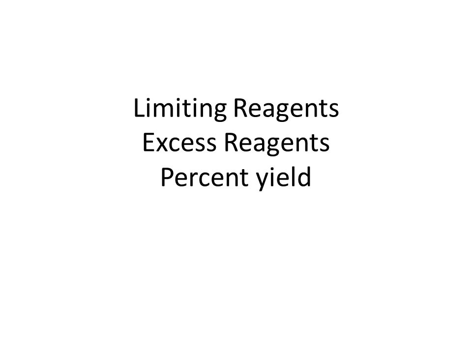 Limiting Reagents Excess Reagents Percent yield