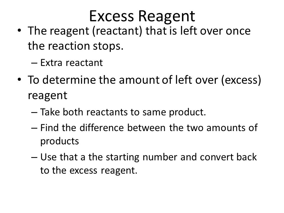 Excess Reagent The reagent (reactant) that is left over once the reaction stops. Extra reactant.