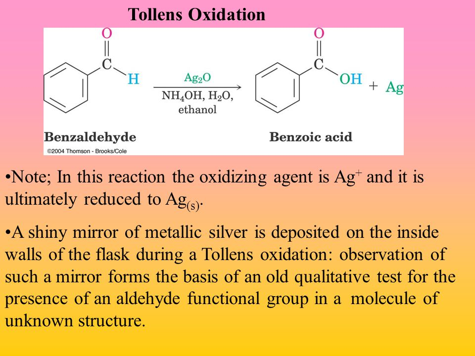 Tollens Oxidation Note; In this reaction the oxidizing agent is Ag+ and it is ultimately reduced to Ag(s).