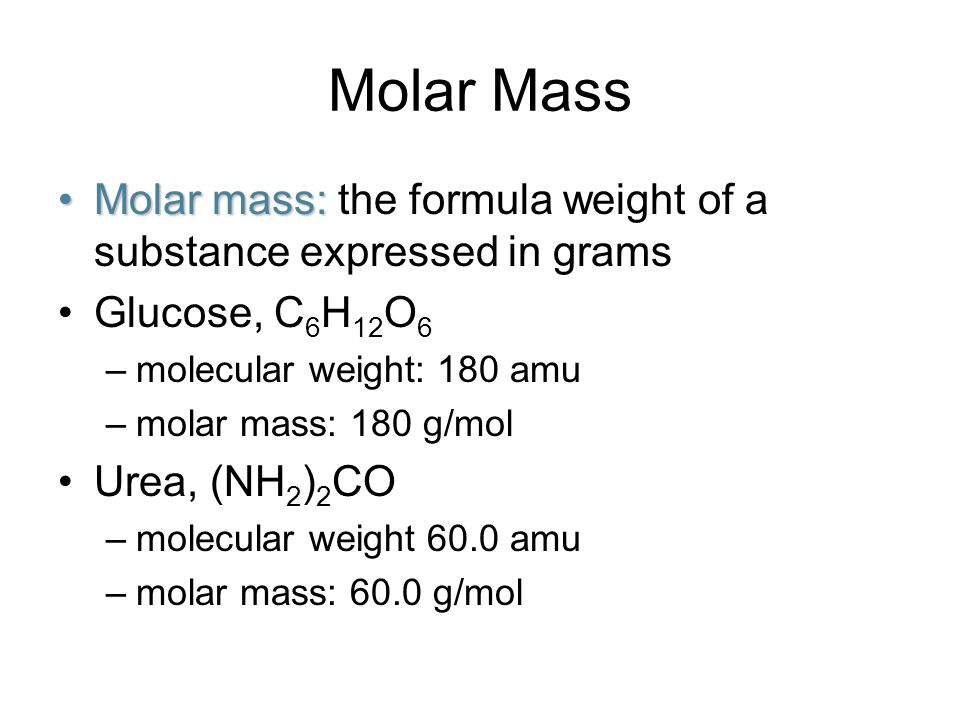 Molar Mass Molar mass: the formula weight of a substance expressed in grams. Glucose, C6H12O6. molecular weight: 180 amu.