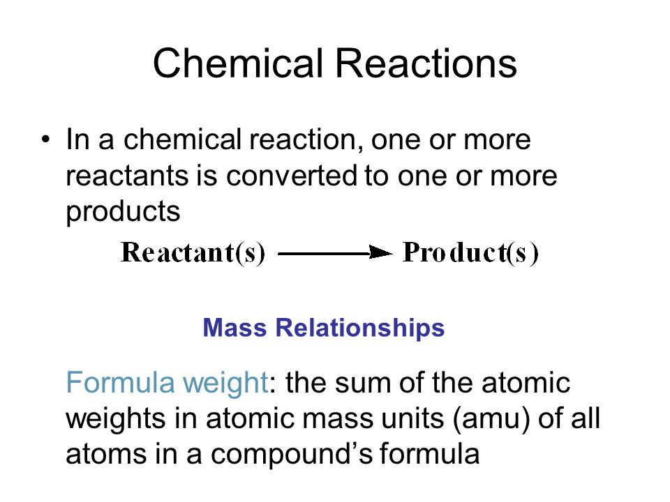 Chemical Reactions In a chemical reaction, one or more reactants is converted to one or more products.