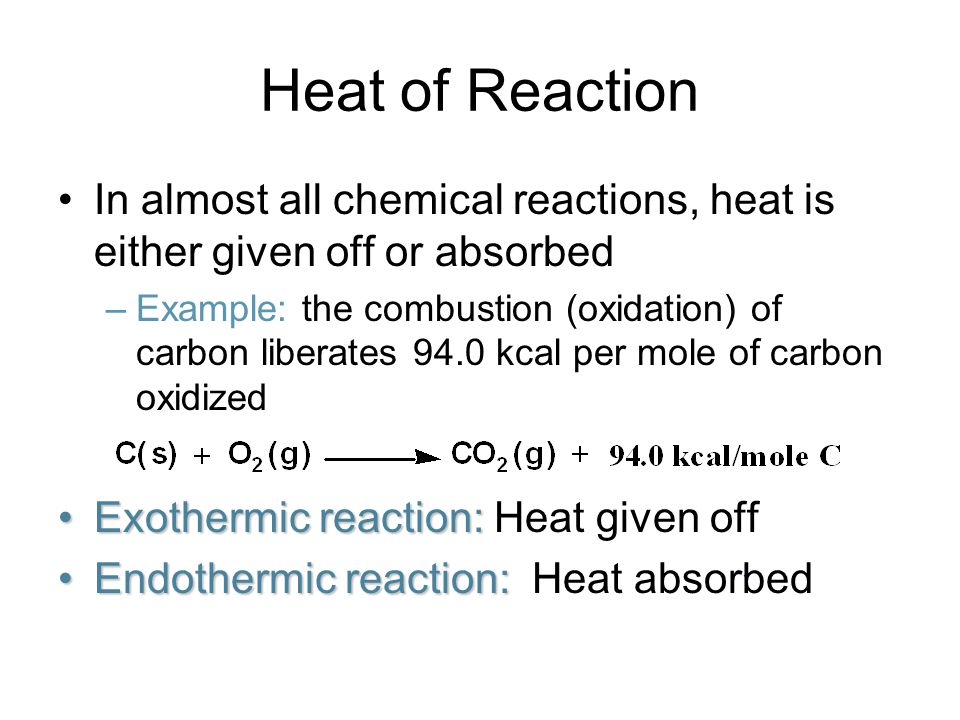 Heat of Reaction In almost all chemical reactions, heat is either given off or absorbed.