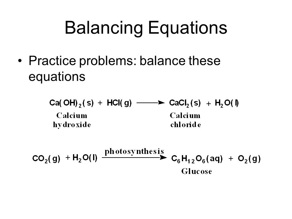 Balancing Equations Practice problems: balance these equations