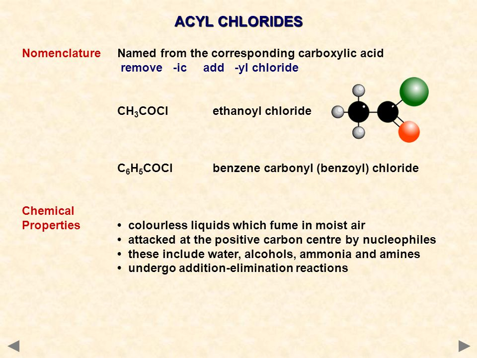ACYL CHLORIDES Nomenclature Named from the corresponding carboxylic acid. remove -ic add -yl chloride.
