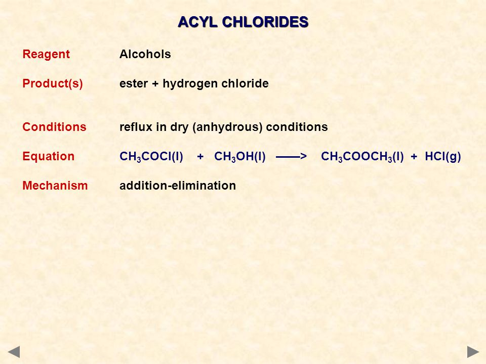 ACYL CHLORIDES Reagent Alcohols Product(s) ester + hydrogen chloride