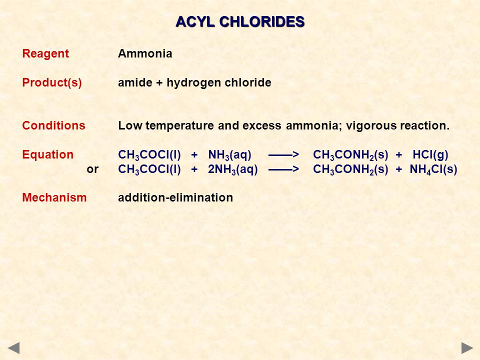 ACYL CHLORIDES Reagent Ammonia Product(s) amide + hydrogen chloride