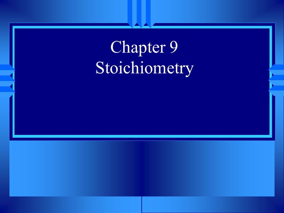 Chapter 9 Stoichiometry