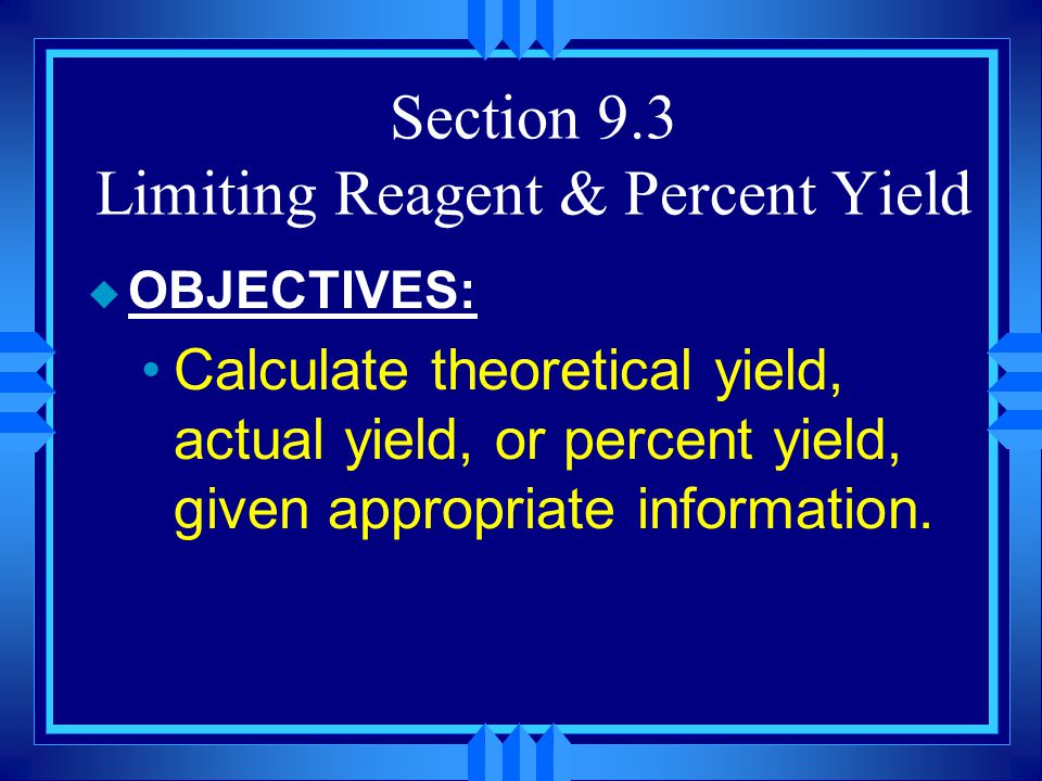 Section 9.3 Limiting Reagent & Percent Yield