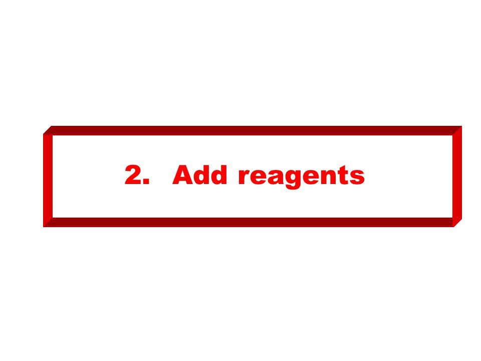 2. Add reagents