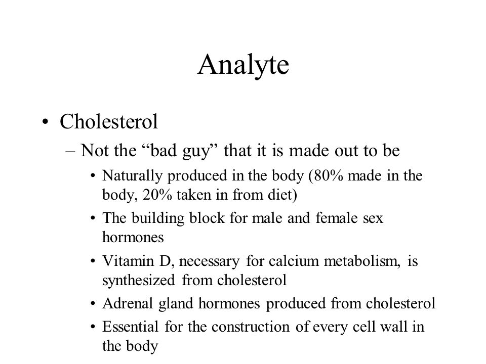 Analyte Cholesterol Not the bad guy that it is made out to be