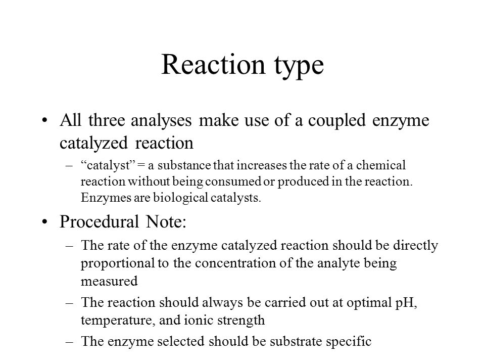 Reaction type All three analyses make use of a coupled enzyme catalyzed reaction.
