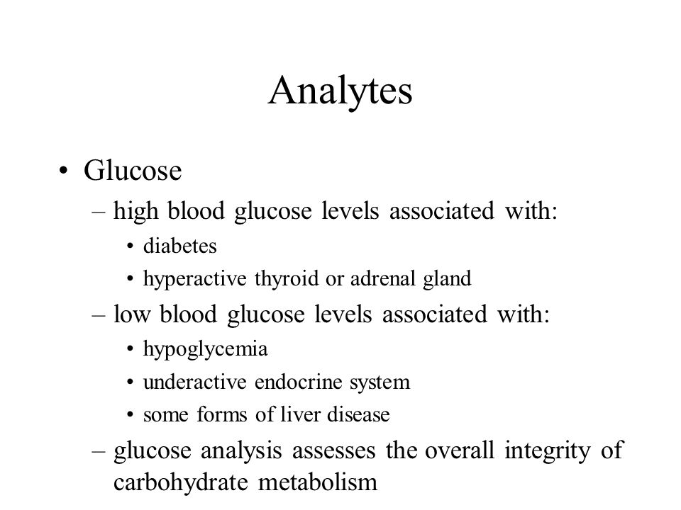Analytes Glucose high blood glucose levels associated with: