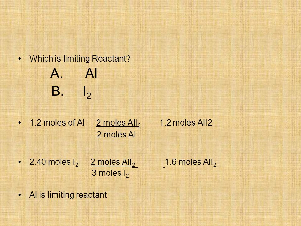 B. I2 Which is limiting Reactant A. Al