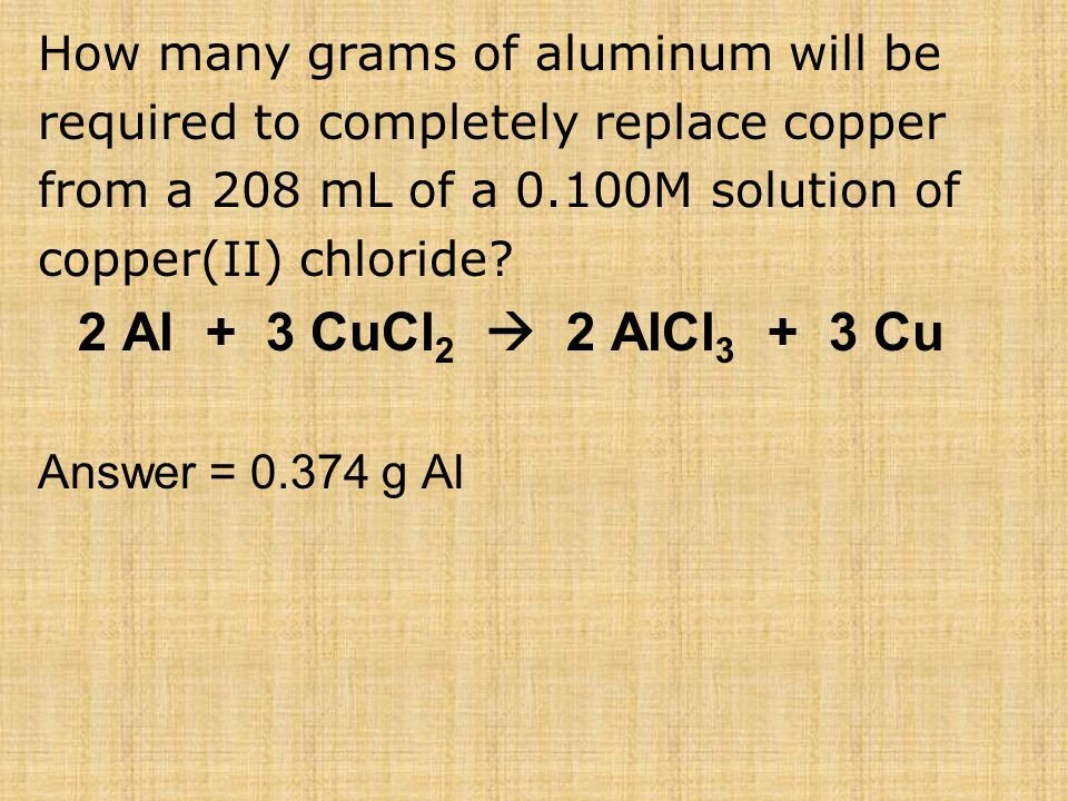 2 Al + 3 CuCl2  2 AlCl3 + 3 Cu How many grams of aluminum will be