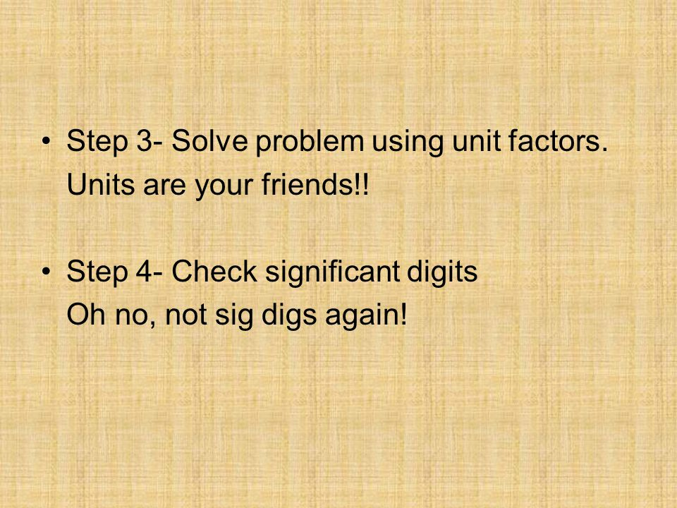 Step 3- Solve problem using unit factors.