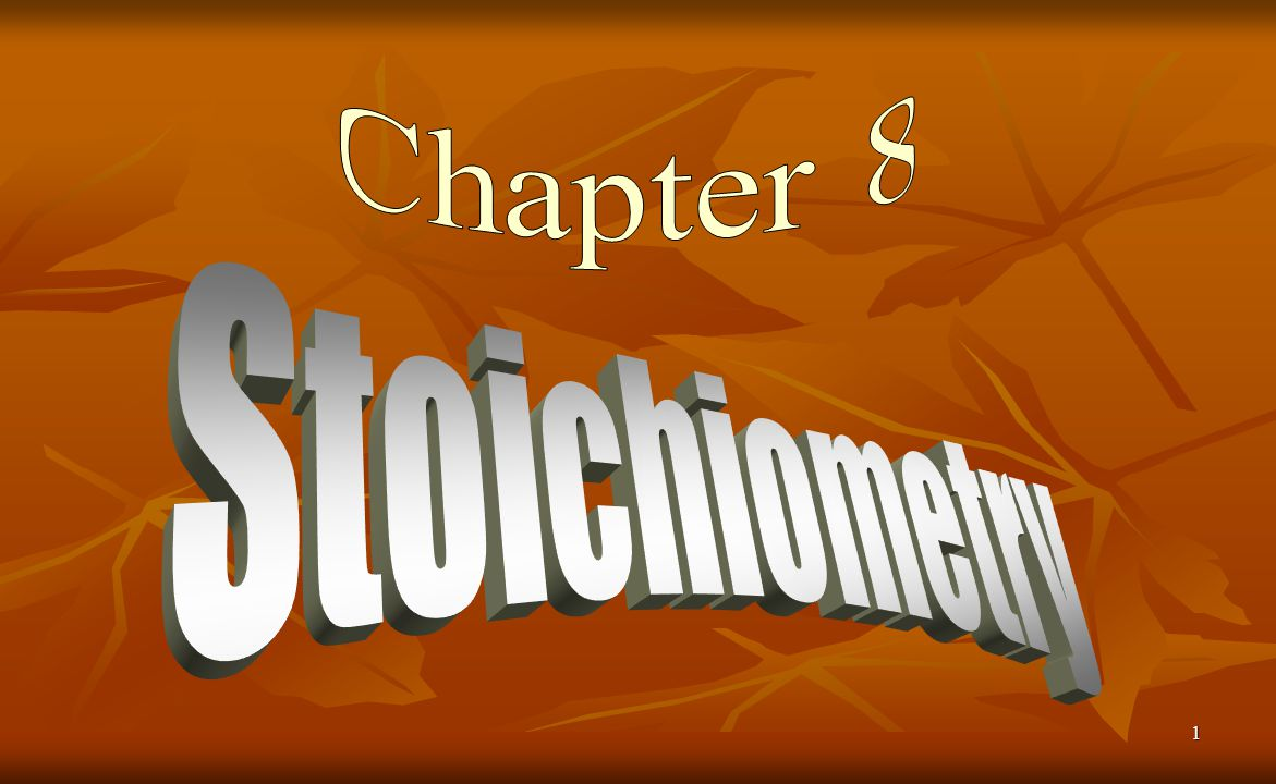 Chapter 8 Stoichiometry