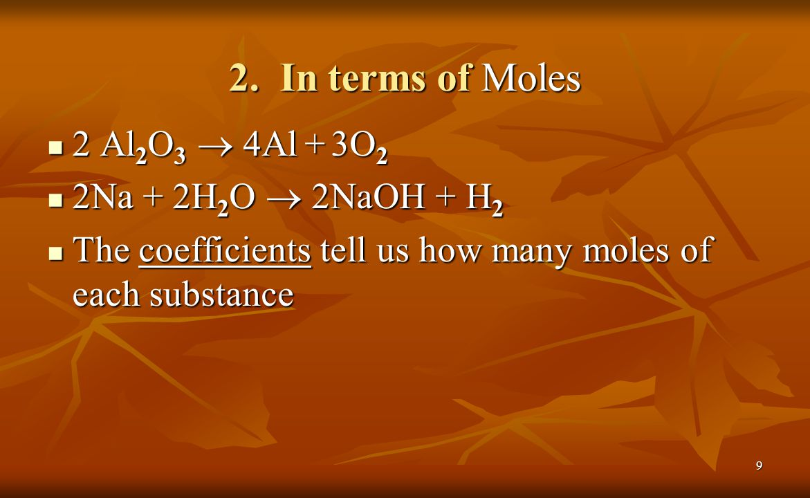 2. In terms of Moles 2 Al2O3 ® 4Al + 3O2 2Na + 2H2O ® 2NaOH + H2