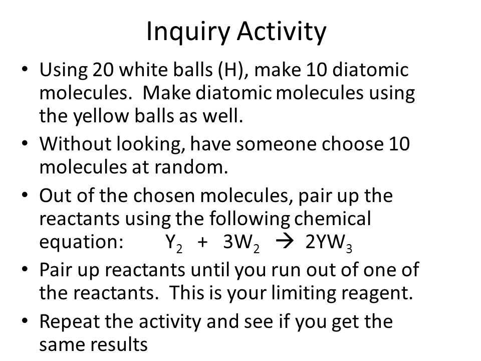 Inquiry Activity Using 20 white balls (H), make 10 diatomic molecules. Make diatomic molecules using the yellow balls as well.