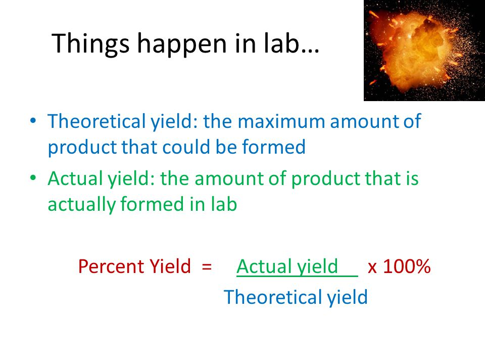 Things happen in lab… Theoretical yield: the maximum amount of product that could be formed.