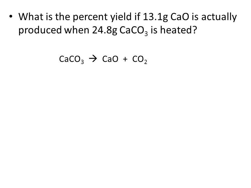 What is the percent yield if 13. 1g CaO is actually produced when 24