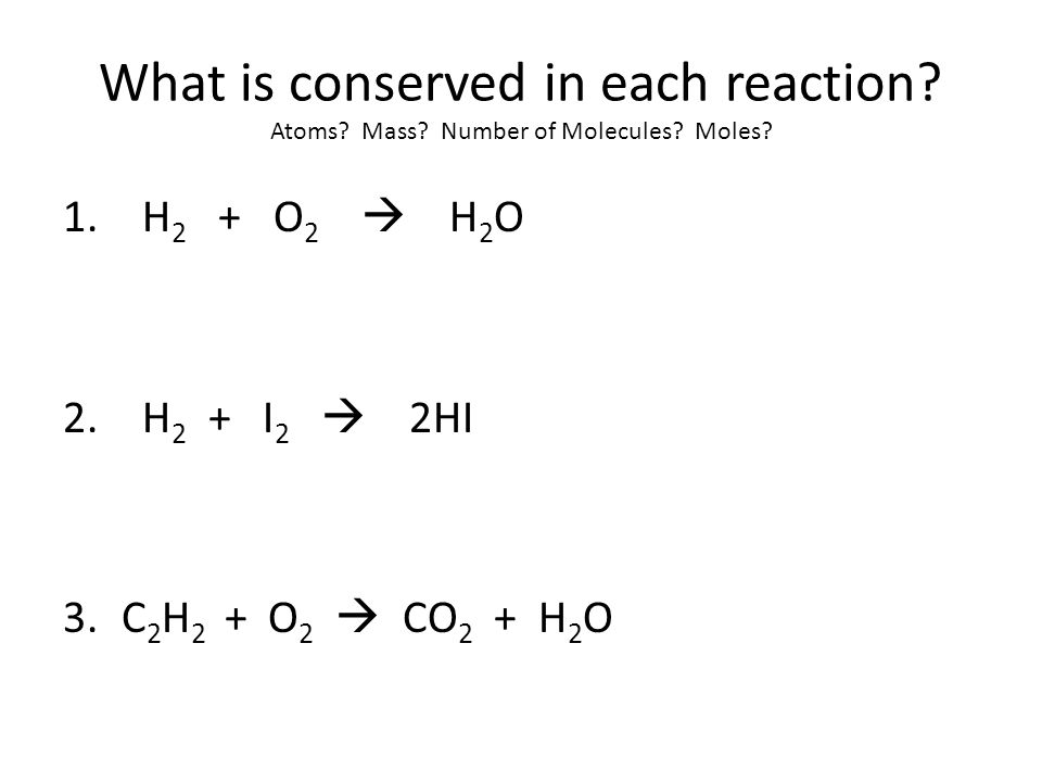 What is conserved in each reaction. Atoms. Mass. Number of Molecules