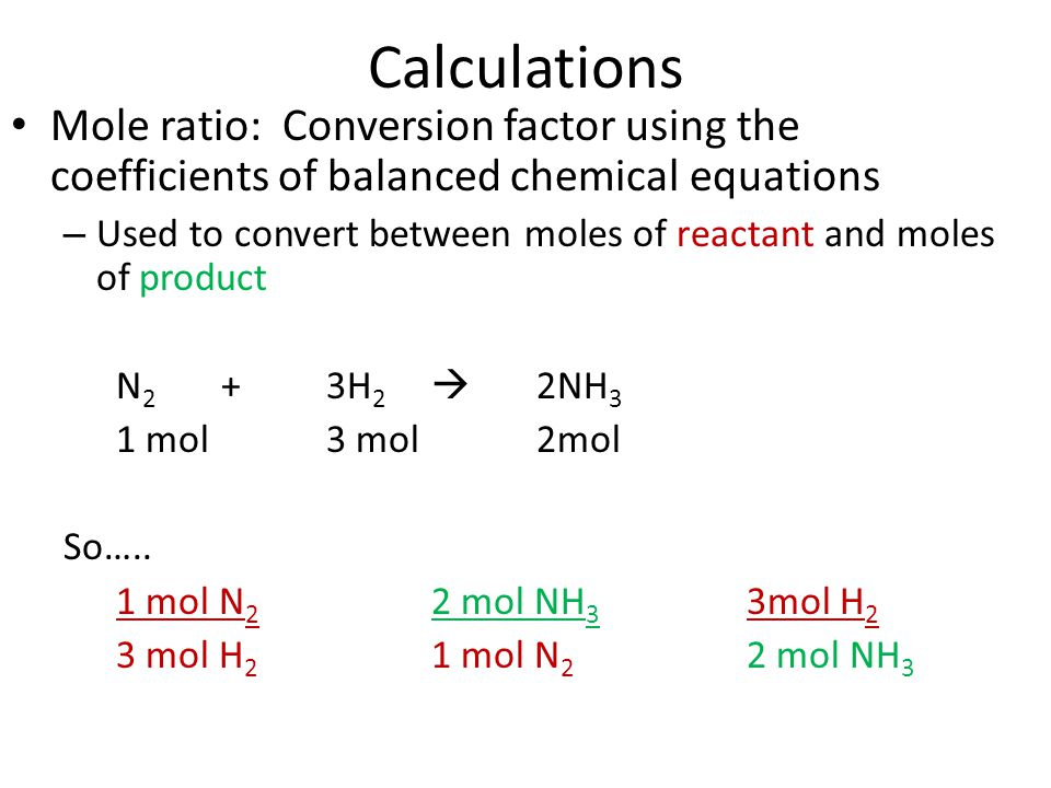 Calculations Mole ratio: Conversion factor using the coefficients of balanced chemical equations.